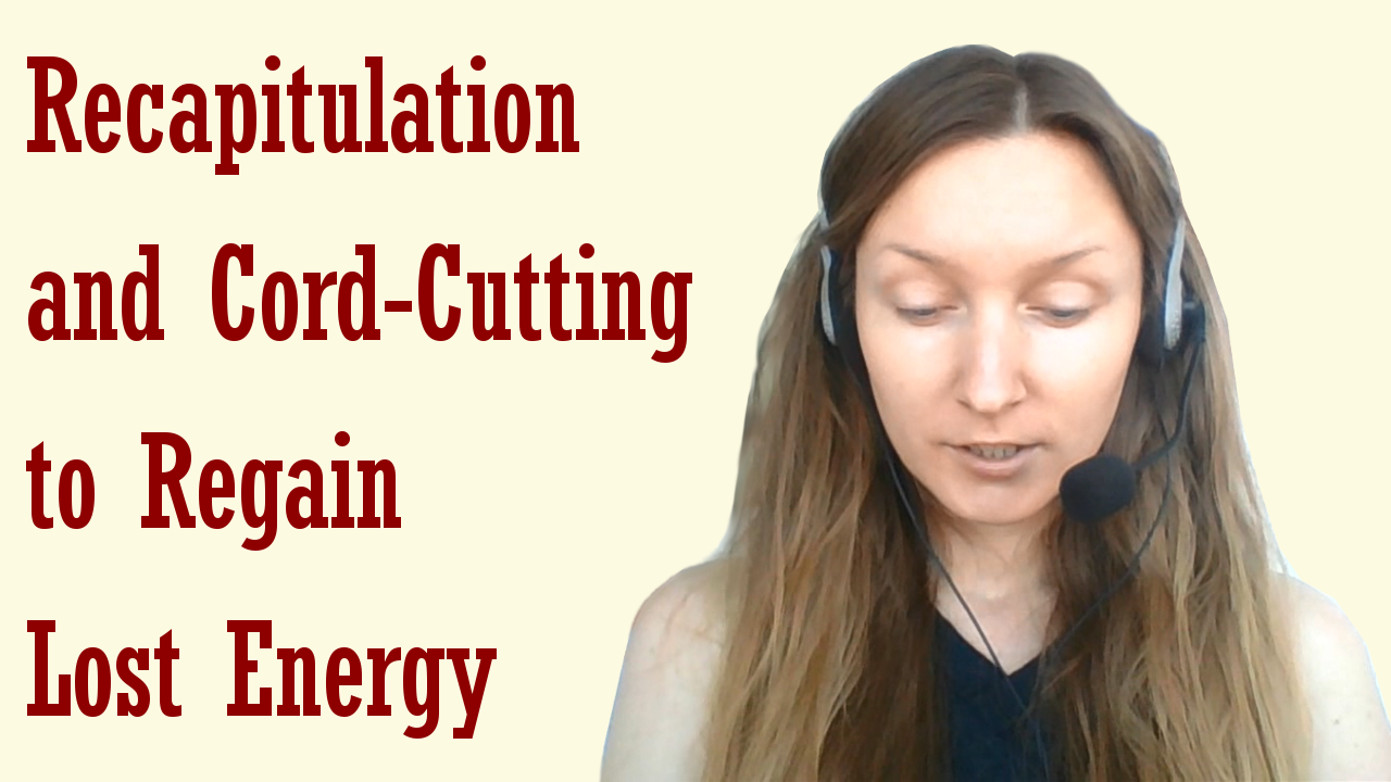 How to Cut Energy Cords and Recapitulate to Regain Lost Energy