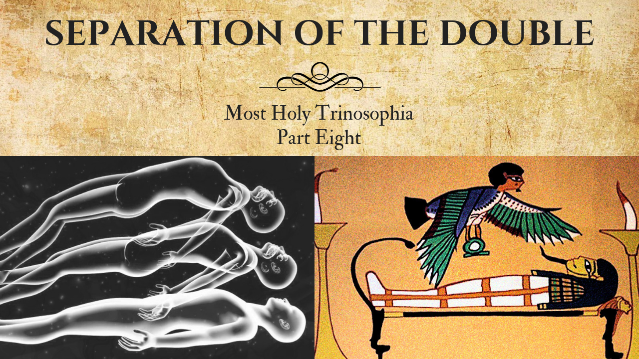 Separation of the Double – MOST HOLY TRINOSOPHIA – Section Eight