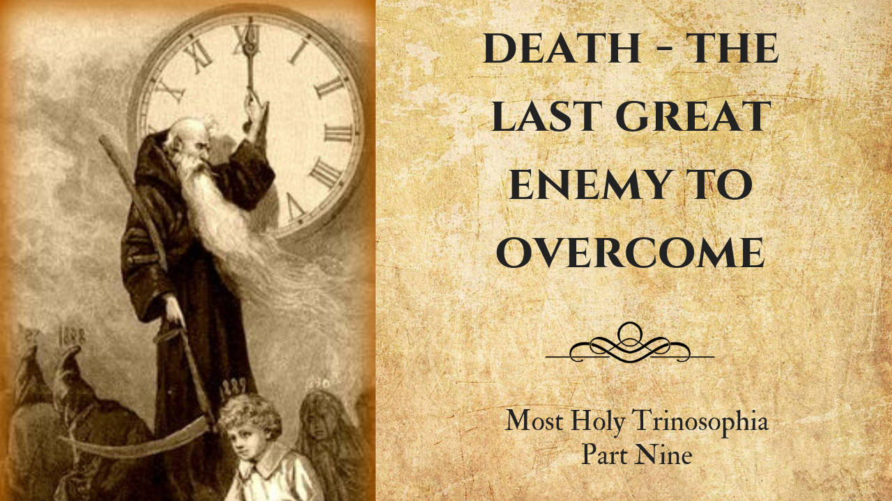 Death – the Last Great Enemy to Overcome – MOST HOLY TRINOSOPHIA – Section Nine
