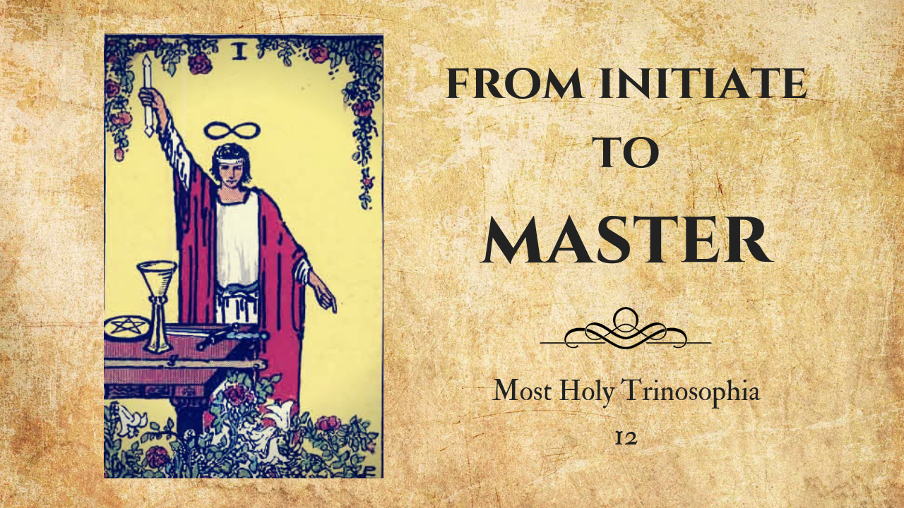From Initiate to Master – MOST HOLY TRINOSOPHIA – 12