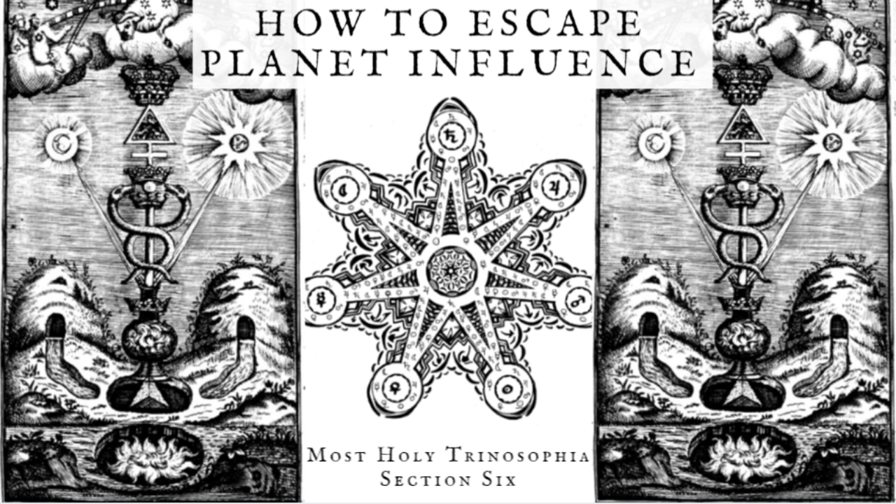 How to Escape Planet Influence – MOST HOLY TRINOSOPHIA – Section Six