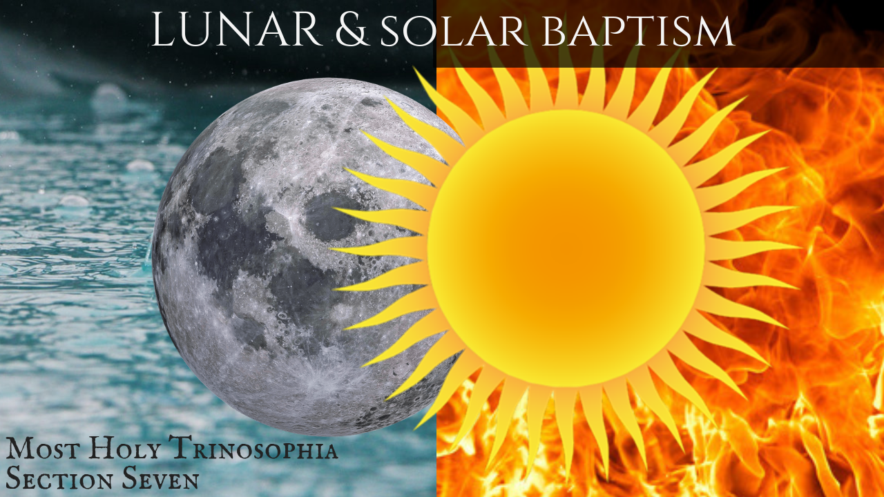 Lunar and Solar Baptism – MOST HOLY TRINOSOPHIA – Section Seven