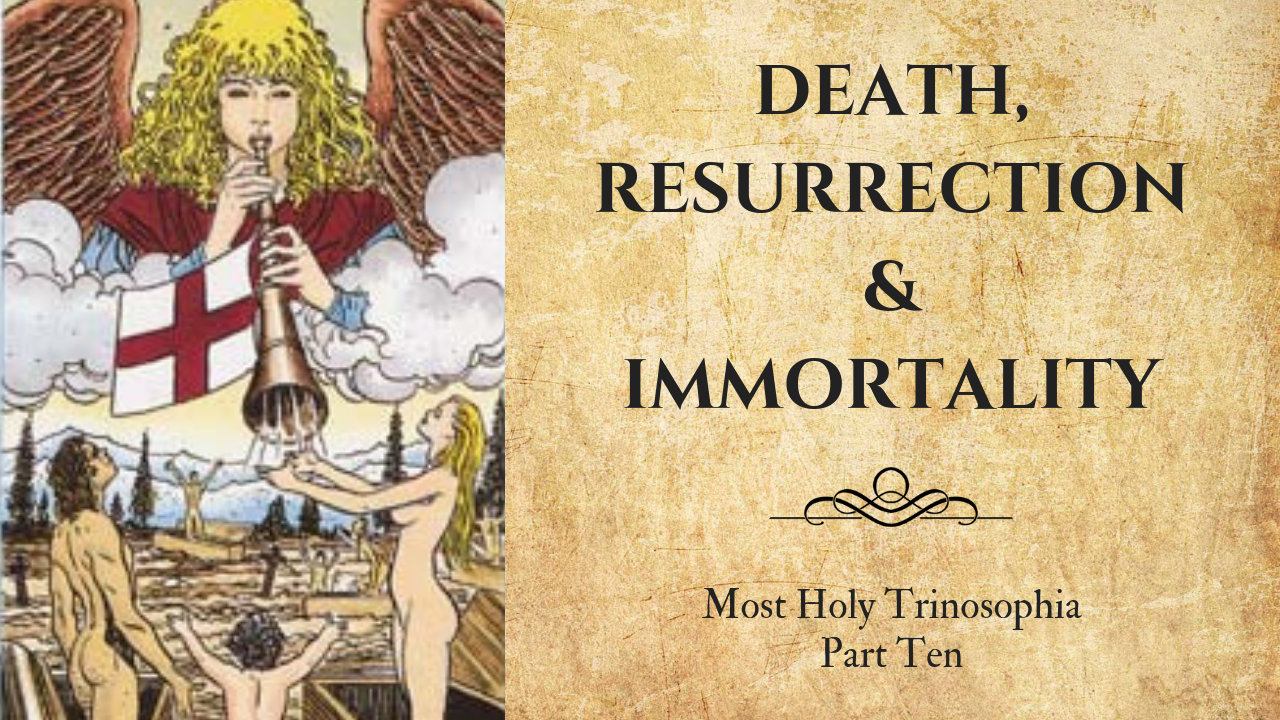 Death, Resurrection and Immortality – MOST HOLY TRINOSOPHIA – Section Ten