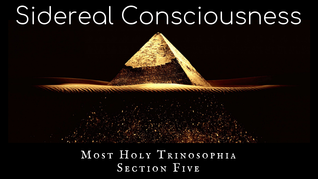 Sidereal Consciousness – MOST HOLY TRINOSOPHIA – Section Five