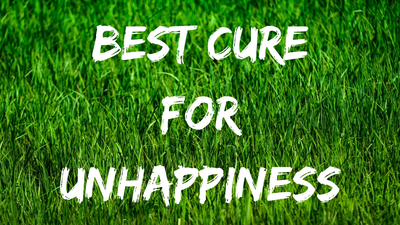 The Best Cure for Unhappiness