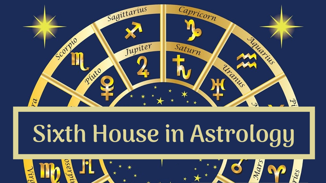 The Sixth House of Astrology: Your Health and Service to Humanity