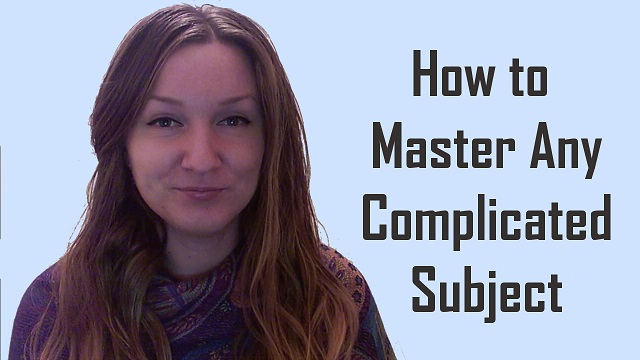 How to Master Any Complicated Subject